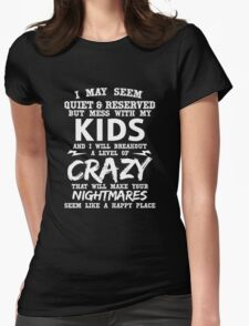 """""""I May Seem Quiet & Reserved But Mess With My Kids And I Will Breakout A Level Of Crazy.....Seem Like A Happy Place"""" Collection #21000038 T-Shirt"""