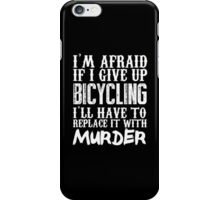 I'm Afraid If I Give Up Bicycling I'll Have To Replace It With Murder - Custom Tshirts iPhone Case/Skin
