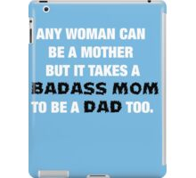 """""""Any Woman Can Be A Mother But It Takes A Badass Mom To Be A Dad Too"""" Collection #21000036 iPad Case/Skin"""