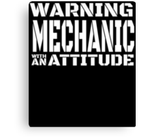 WARNING MECHANIC WITH AN ATTITUDE Canvas Print