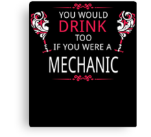 YOU WOULD DRINK TOO IF YOU WERE A MECHANIC Canvas Print