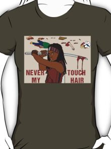 NEVER TOUCH MY HAIR  T-Shirt