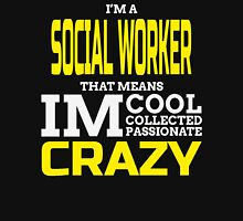 I'M A SOCIAL WORKER THAT MEANS I'M CRAZY T-Shirt