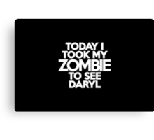Today I took my zombie to see Daryl Canvas Print