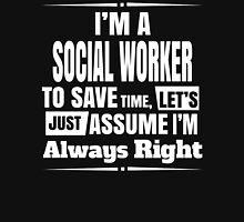 I'M A SOCIAL WORKER, Let's Just Assume That I'm Always Right T-Shirt