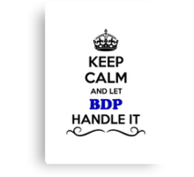 Keep Calm and Let BDP Handle it Canvas Print