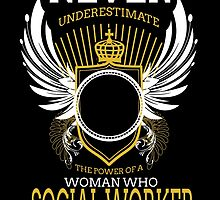 NEVER UNDERESTIMATE THE POWER OF A WOMAN WHO SOCIAL WORKER by fancytees