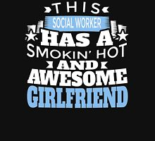 This SOCIAL WORKER Has A Smokin Hot And Awesome Girlfriend T-Shirt