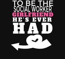 TO BE THE SOCIAL WORKER GIRLFRIEND HE'S EVER HAD T-Shirt