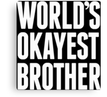 World's Okayest Brother - Funny Tshirts Canvas Print