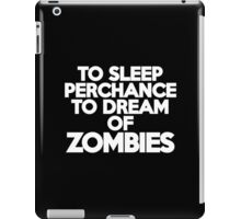 To sleep Perchance to dream of zombies iPad Case/Skin