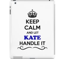 Keep Calm and Let KATE Handle it iPad Case/Skin