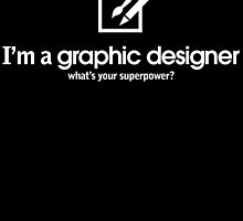 i'm a graphic designer what's your superpower by teeshoppy