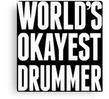 World's Okayest Drummer - Funny Tshirts Canvas Print