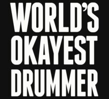 World's Okayest Drummer - Funny Tshirts T-Shirt