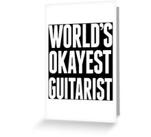 World's Okayest Guitarist - Funny Tshirts Greeting Card