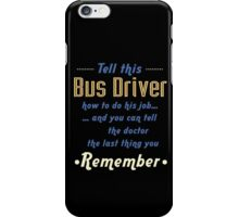"""Tell this Bus Driver how to do his job... and you can tell the doctor the last thing you remember"" Collection #720049 iPhone Case/Skin"
