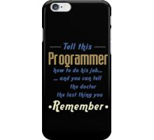 """""""Tell this Programmer how to do his job... and you can tell the doctor the last thing you remember"""" Collection #720068 iPhone Case/Skin"""
