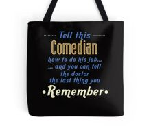 """Tell this Comedian how to do his job... and you can tell the doctor the last thing you remember"" Collection #720067 Tote Bag"