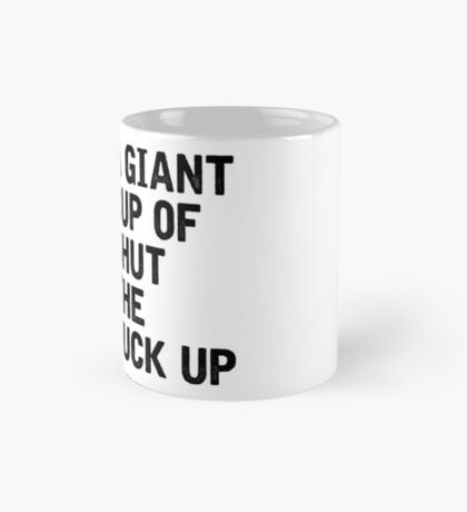 A Giant Cup Of Shut The Fuck Up Mug