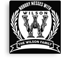 Nobody Messes With The Wilson Family Canvas Print