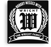 Nobody Messes With The Wright Family Canvas Print