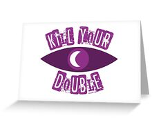 Kill Your Double... Greeting Card