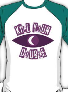 Kill Your Double... T-Shirt