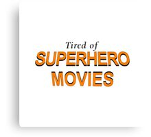 Tired Of Superhero Movies Canvas Print