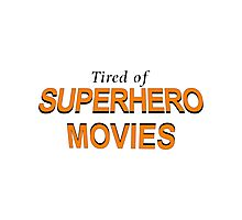 Tired Of Superhero Movies Photographic Print