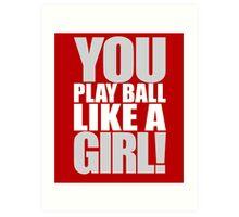 You Play Ball Like a Girl! Sandlot Design Art Print
