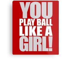 You Play Ball Like a Girl! Sandlot Design Metal Print