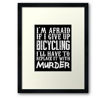 I'm Afraid If I Give Up Bicycling I'll Have To Replace It With Murder - TShirts & Hoodies Framed Print
