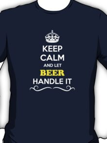 Keep Calm and Let BEER Handle it T-Shirt