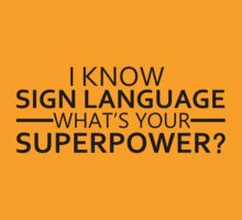 I KNOW SIGN LANGUAGE. WHAT'S YOUR SUPERPOWER? by pravinya2809