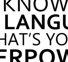 I KNOW SIGN LANGUAGE. WHAT'S YOUR SUPERPOWER? Sticker