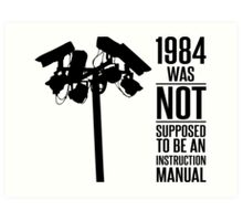 1984 Was Not Supposed To Be An Instruction Manual Art Print