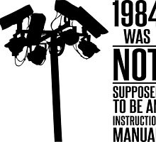 1984 Was Not Supposed To Be An Instruction Manual by truthinker