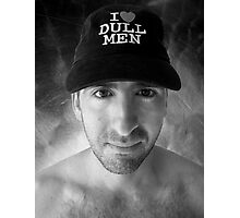 I Love Dull Men Photographic Print