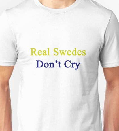 Real Swedes Don't Cry  Unisex T-Shirt