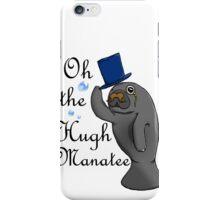 Oh the hugh manatee iPhone Case/Skin