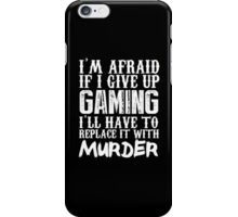 I'm Afraid If I Give Up Gaming I'll Have To Replace It With Murder - TShirts & Hoodies iPhone Case/Skin