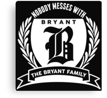 Nobody Messes With The Bryant Family Canvas Print
