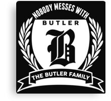Nobody Messes With The Butler Family Canvas Print