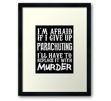 I'm Afraid If I Give Up Parachuting I'll Have To Replace It With Murder - TShirts & Hoodies Framed Print