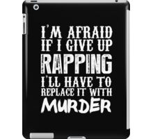 I'm Afraid If I Give Up Rapping I'll Have To Replace It With Murder - TShirts & Hoodies iPad Case/Skin