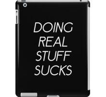 DOING REAL STUFF SUCKS (BLACK) iPad Case/Skin