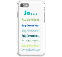 "Sheppard ""Geronimo!"" iPhone Case/Skin"