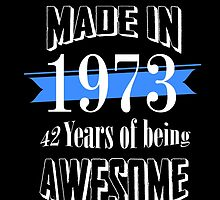 Made in 1973 42 years of being awesome by tdesignz