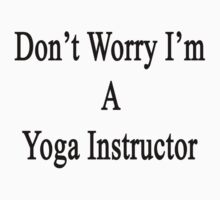 Don't Worry I'm A Yoga Instructor  by supernova23